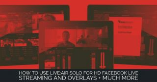 Live:Air Solo for HD Quality Facebook Live Streaming and Overlays